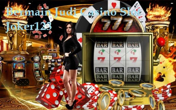 Bermain Judi Casino Slot Joker123